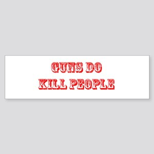 GUNS DO KILL PEOPLE Bumper Sticker